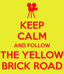 keep calm and follow the yellow brick road